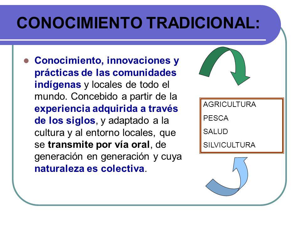 CONOCIMIENTO TRADICIONAL: Conocimiento, innovaciones y prácticas de las comunidades indígenas y locales de todo el mundo. Concebido a partir de la exp