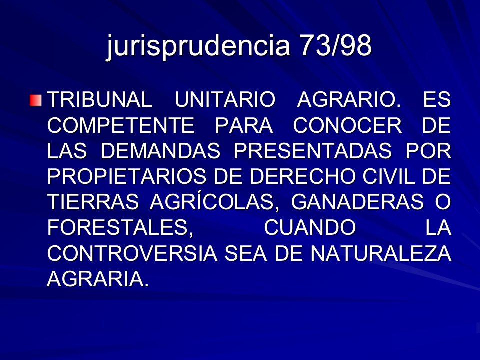 jurisprudencia 73/98 TRIBUNAL UNITARIO AGRARIO.