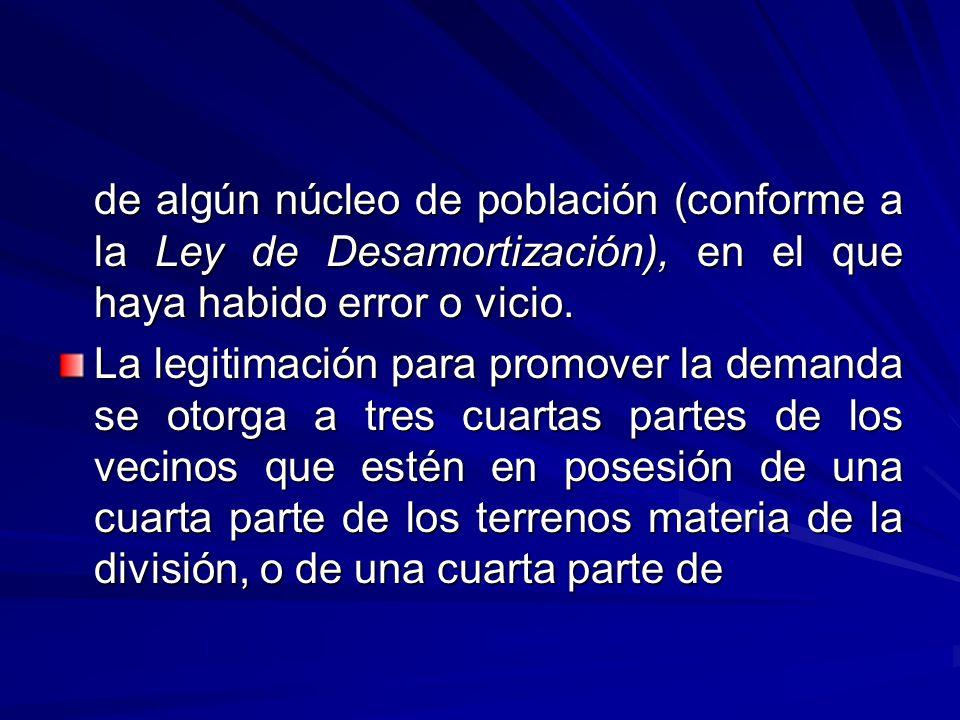 de algún núcleo de población (conforme a la Ley de Desamortización), en el que haya habido error o vicio.