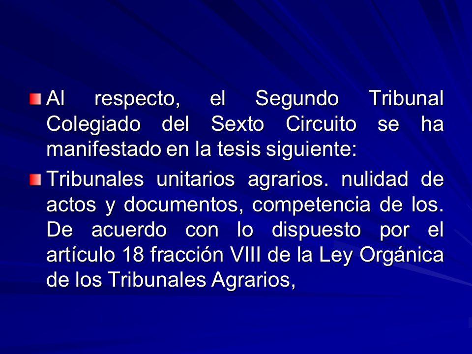 Al respecto, el Segundo Tribunal Colegiado del Sexto Circuito se ha manifestado en la tesis siguiente: Tribunales unitarios agrarios.