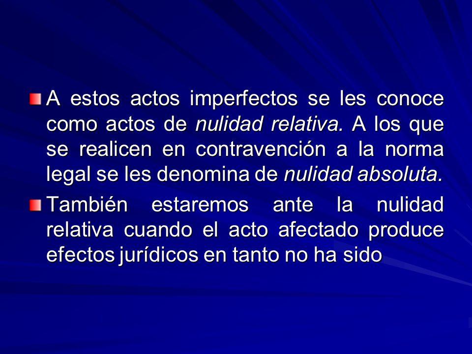 A estos actos imperfectos se les conoce como actos de nulidad relativa.