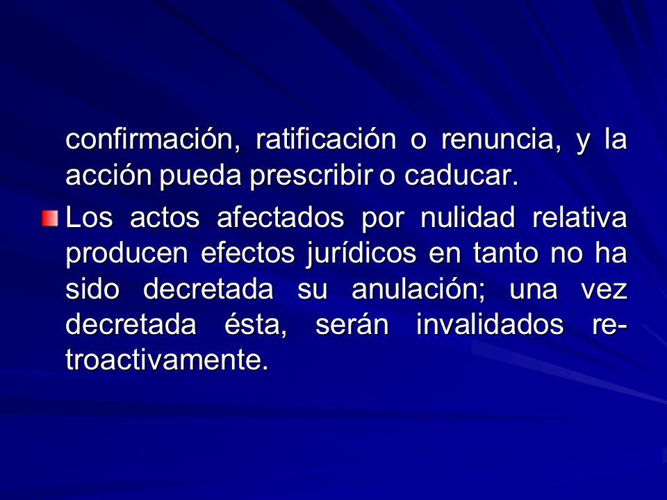 confirmación, ratificación o renuncia, y la acción pueda prescribir o caducar.