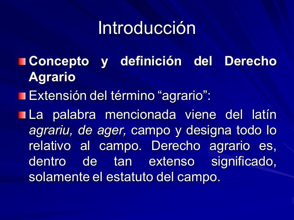 Introducción Concepto y definición del Derecho Agrario Extensión del término agrario: La palabra mencionada viene del latín agrariu, de ager, campo y designa todo lo relativo al campo.
