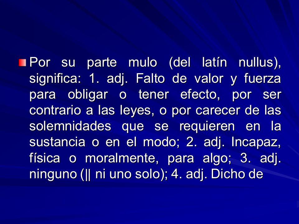 Por su parte mulo (del latín nullus), significa: 1.