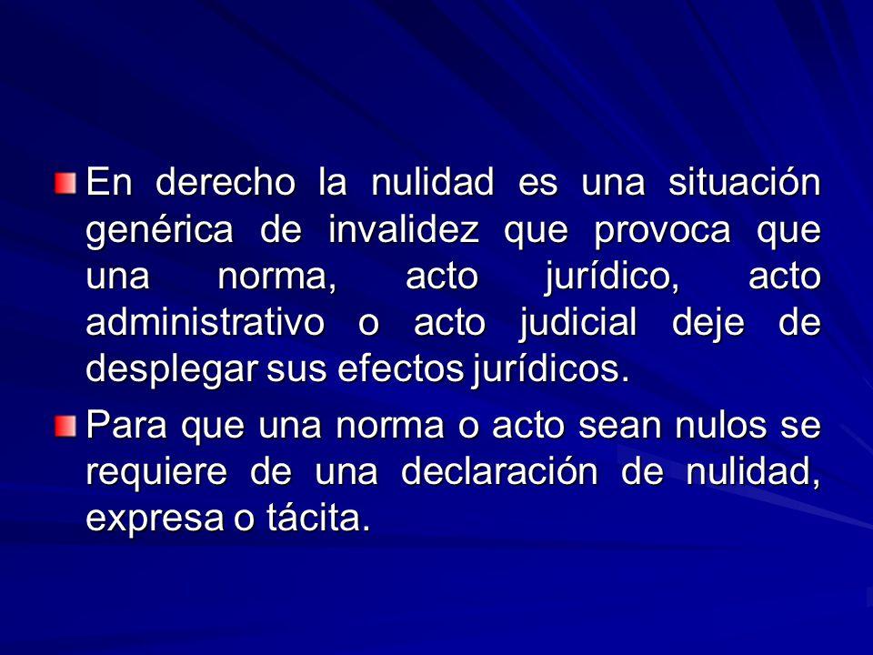 En derecho la nulidad es una situación genérica de invalidez que provoca que una norma, acto jurídico, acto administrativo o acto judicial deje de desplegar sus efectos jurídicos.