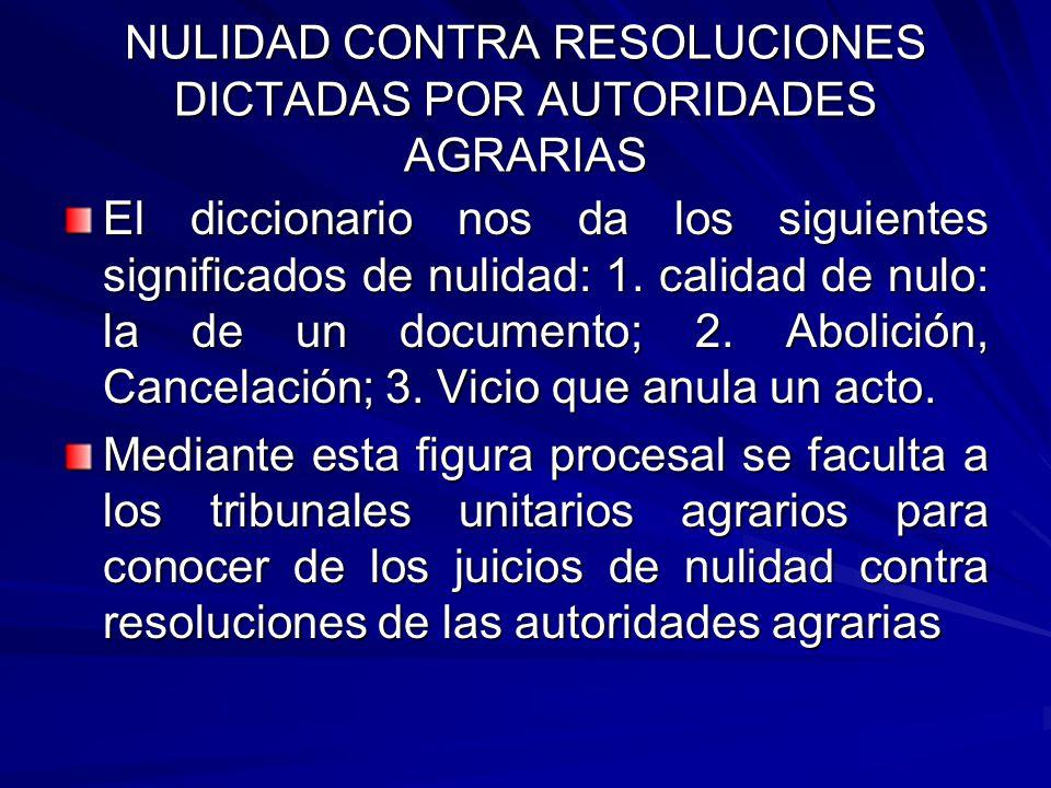 NULIDAD CONTRA RESOLUCIONES DICTADAS POR AUTORIDADES AGRARIAS El diccionario nos da los siguientes significados de nulidad: 1.
