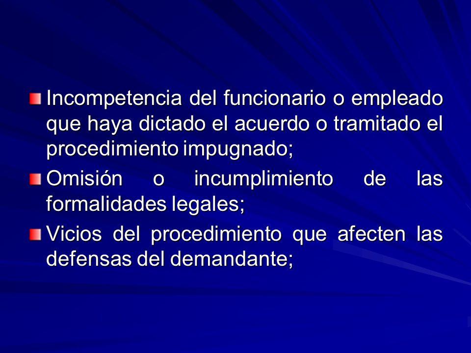 Incompetencia del funcionario o empleado que haya dictado el acuerdo o tramitado el procedimiento impugnado; Omisión o incumplimiento de las formalidades legales; Vicios del procedimiento que afecten las defensas del demandante;
