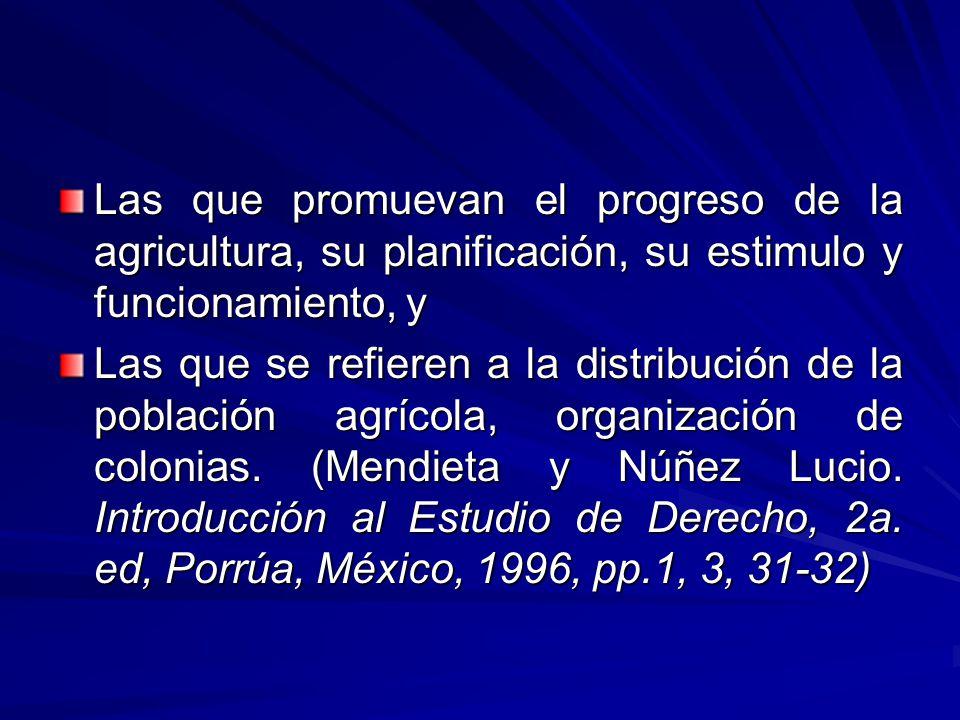 Las que promuevan el progreso de la agricultura, su planificación, su estimulo y funcionamiento, y Las que se refieren a la distribución de la población agrícola, organización de colonias.