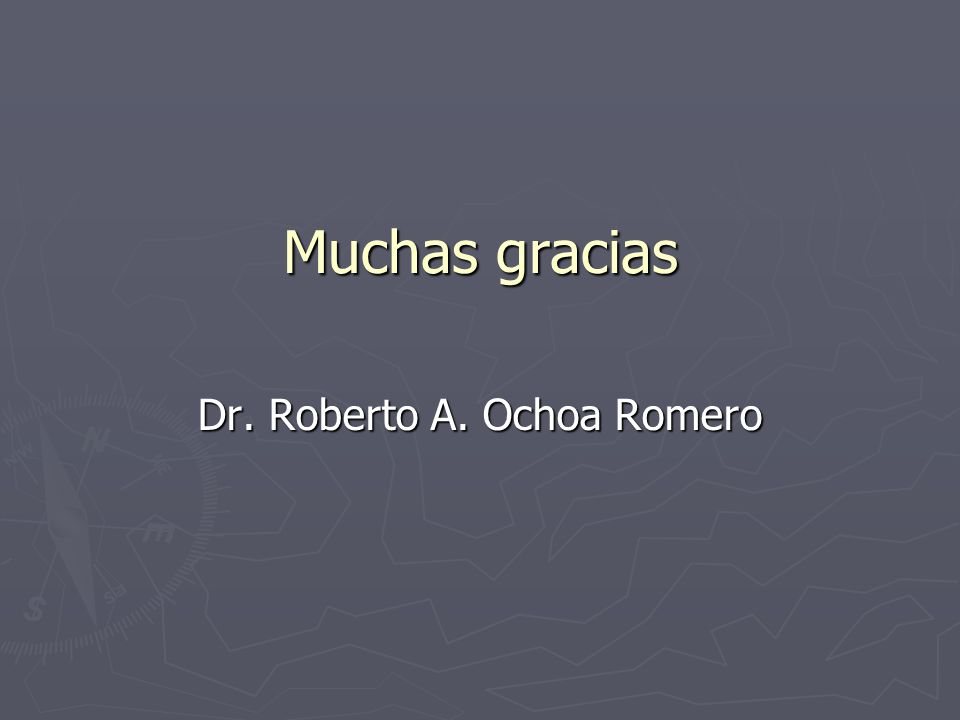 Muchas gracias Dr. Roberto A. Ochoa Romero