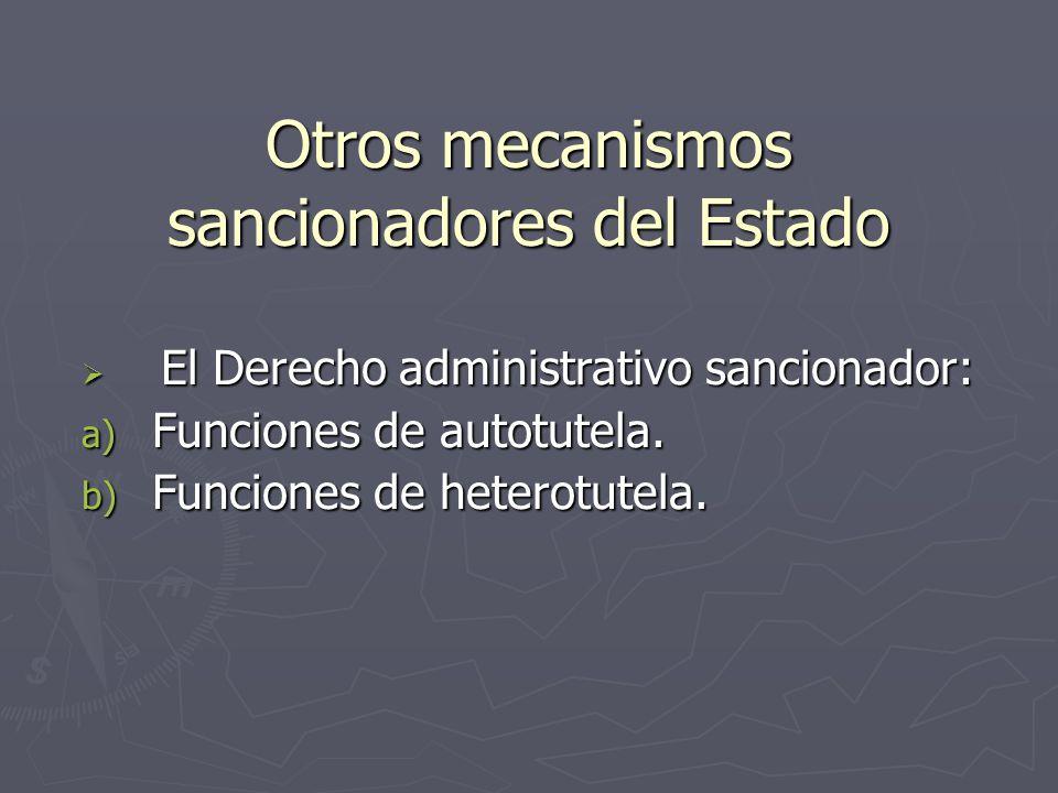 Otros mecanismos sancionadores del Estado El Derecho administrativo sancionador: El Derecho administrativo sancionador: a) Funciones de autotutela. b)