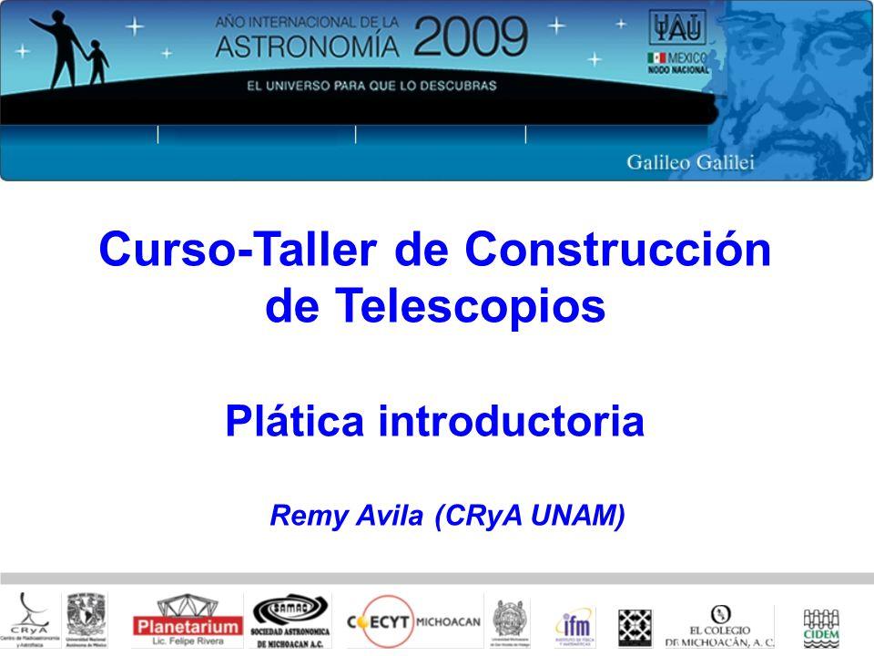 1 Curso-Taller de Construcción de Telescopios Plática introductoria Remy Avila (CRyA UNAM)