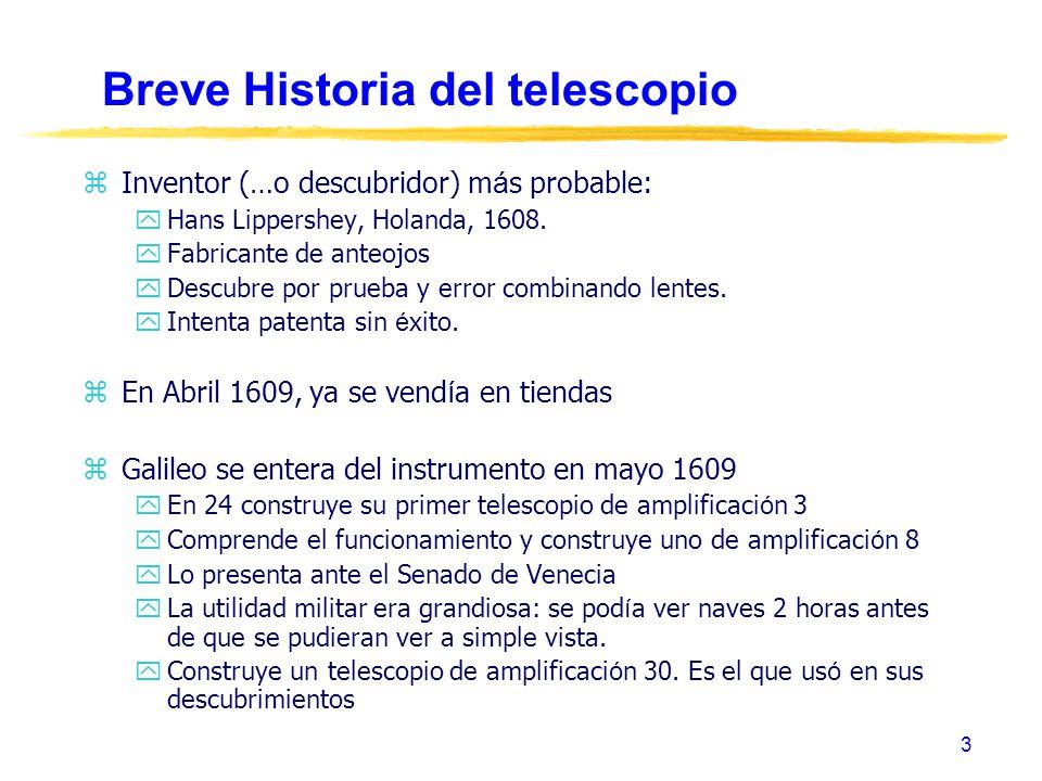 3 Breve Historia del telescopio Inventor (…o descubridor) m á s probable: yHans Lippershey, Holanda, 1608. yFabricante de anteojos yDescubre por prueb