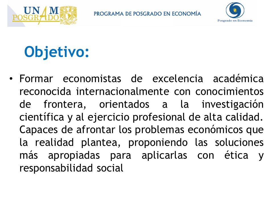 Objetivo: Formar economistas de excelencia académica reconocida internacionalmente con conocimientos de frontera, orientados a la investigación científica y al ejercicio profesional de alta calidad.