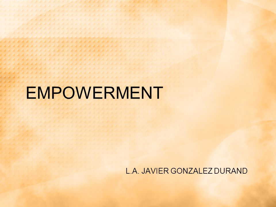 EMPOWERMENT L.A. JAVIER GONZALEZ DURAND