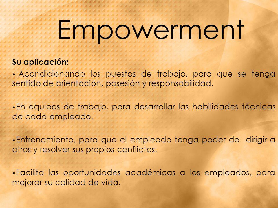 Empowerment Su aplicación: Acondicionando los puestos de trabajo, para que se tenga sentido de orientación, posesión y responsabilidad.