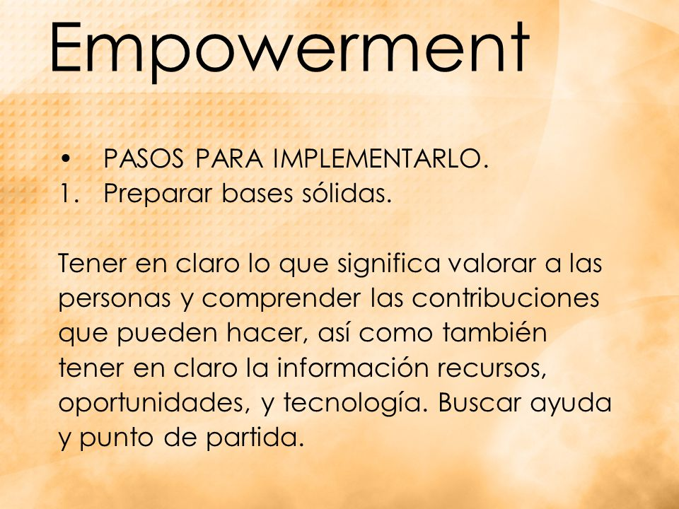 Empowerment PASOS PARA IMPLEMENTARLO.1.Preparar bases sólidas.
