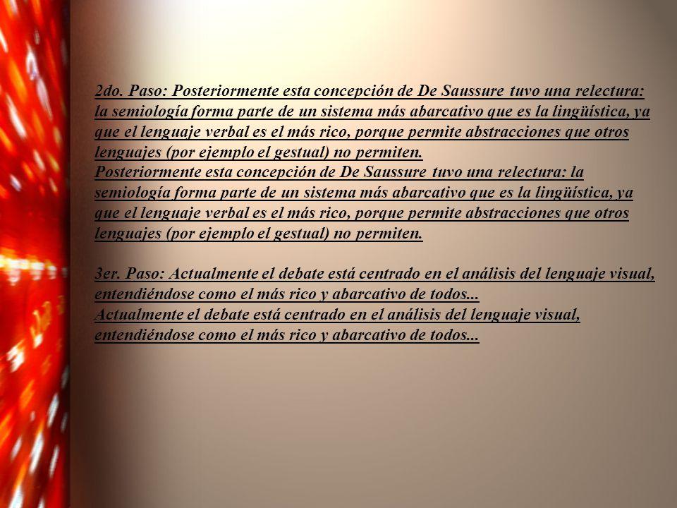 2do. Paso: Posteriormente esta concepción de De Saussure tuvo una relectura: la semiología forma parte de un sistema más abarcativo que es la lingüíst