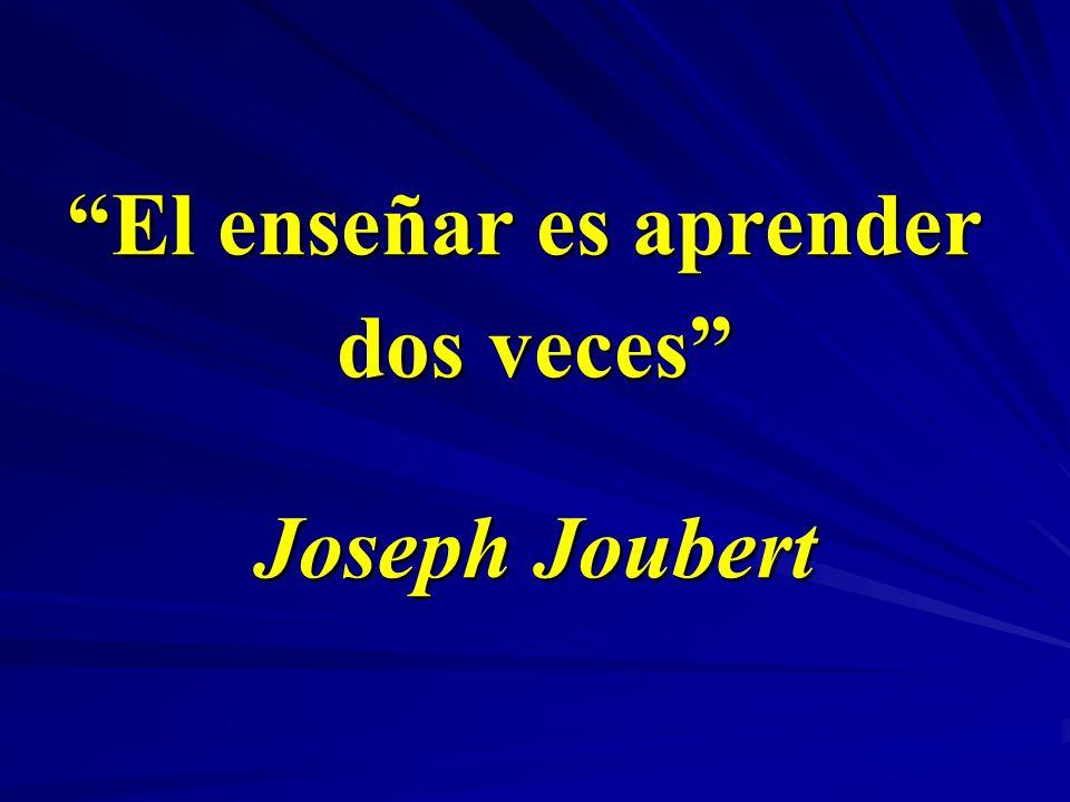El enseñar es aprender dos veces Joseph Joubert