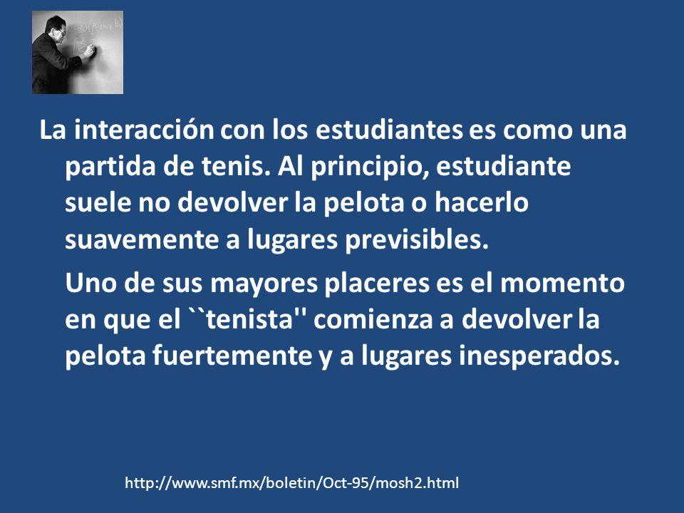 La interacción con los estudiantes es como una partida de tenis. Al principio, estudiante suele no devolver la pelota o hacerlo suavemente a lugares p