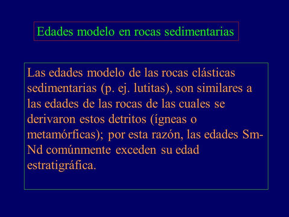 Las edades modelo de las rocas clásticas sedimentarias (p. ej. lutitas), son similares a las edades de las rocas de las cuales se derivaron estos detr