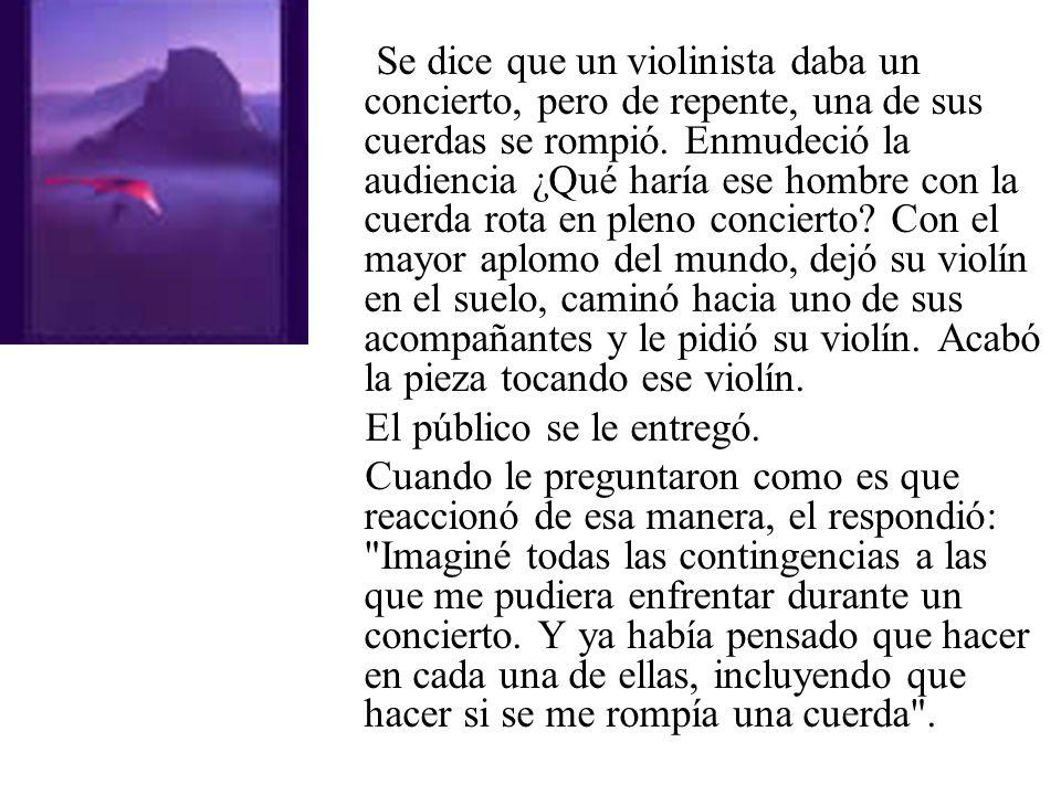 Se dice que un violinista daba un concierto, pero de repente, una de sus cuerdas se rompió.