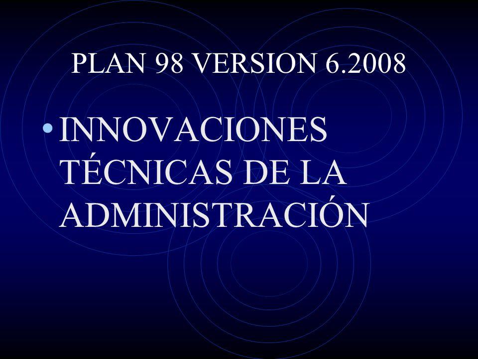 PLAN 98 VERSION 6.2008 INNOVACIONES TÉCNICAS DE LA ADMINISTRACIÓN