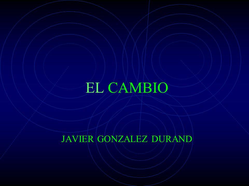 EL CAMBIO JAVIER GONZALEZ DURAND