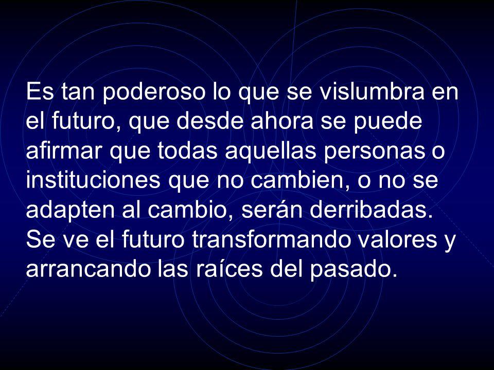 Entonces se considera que el cambio es el fenómeno por medio del cual el futuro tiene vigencia e invade nuestras vidas.