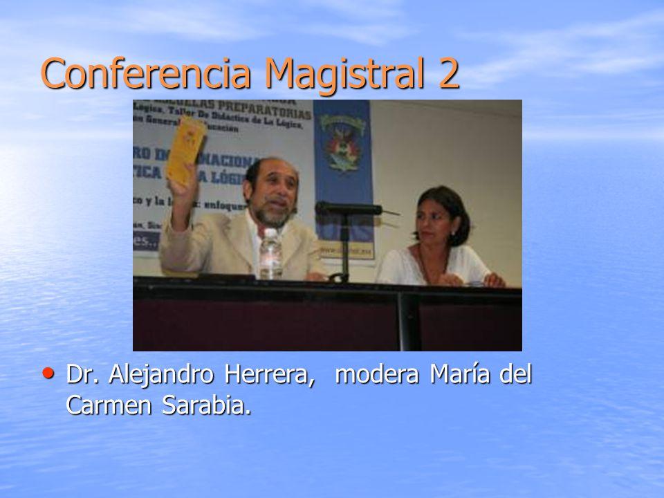 Conferencia Magistral 2 Dr. Alejandro Herrera, modera María del Carmen Sarabia. Dr. Alejandro Herrera, modera María del Carmen Sarabia.