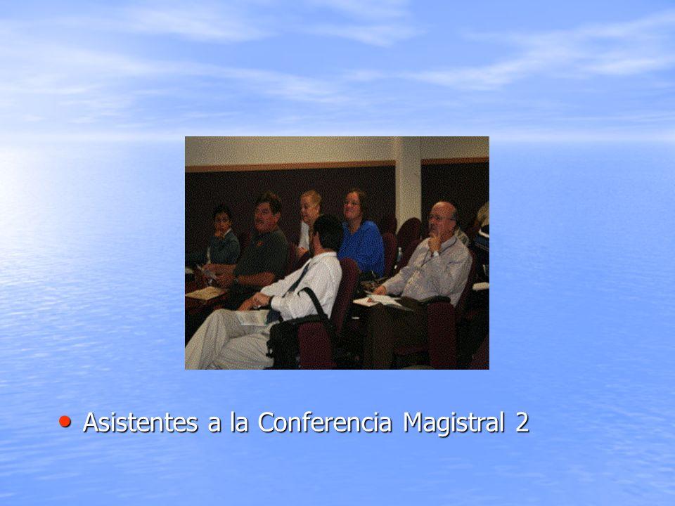 Asistentes a la Conferencia Magistral 2 Asistentes a la Conferencia Magistral 2