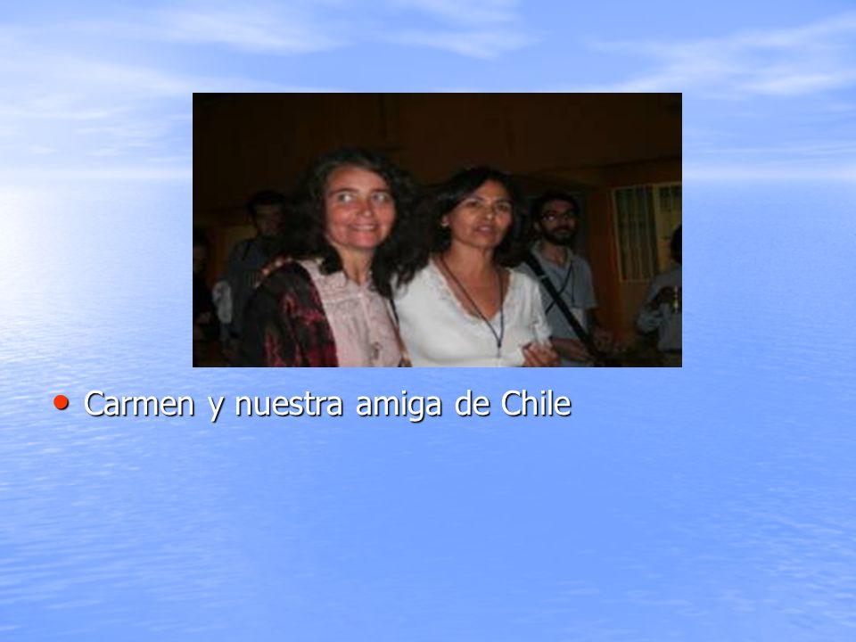 Carmen y nuestra amiga de Chile Carmen y nuestra amiga de Chile