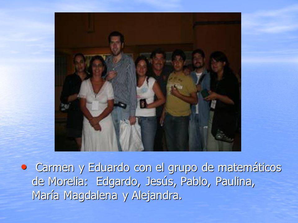 Carmen y Eduardo con el grupo de matemáticos de Morelia: Edgardo, Jesús, Pablo, Paulina, María Magdalena y Alejandra. Carmen y Eduardo con el grupo de