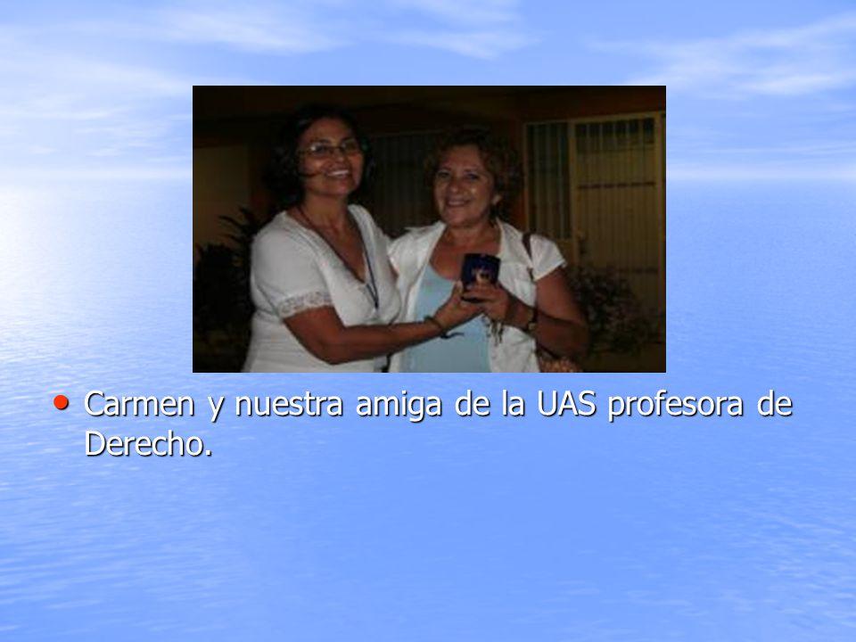 Carmen y nuestra amiga de la UAS profesora de Derecho. Carmen y nuestra amiga de la UAS profesora de Derecho.