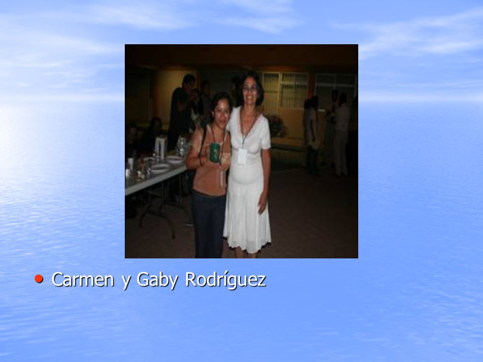 Carmen y Gaby Rodríguez Carmen y Gaby Rodríguez