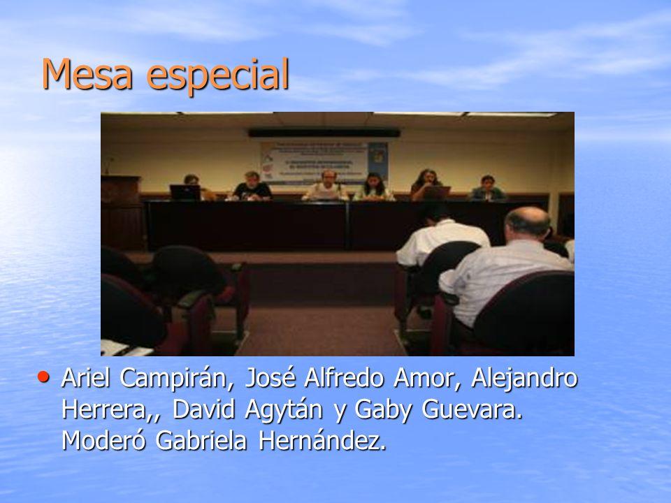 Mesa especial Ariel Campirán, José Alfredo Amor, Alejandro Herrera,, David Agytán y Gaby Guevara. Moderó Gabriela Hernández. Ariel Campirán, José Alfr