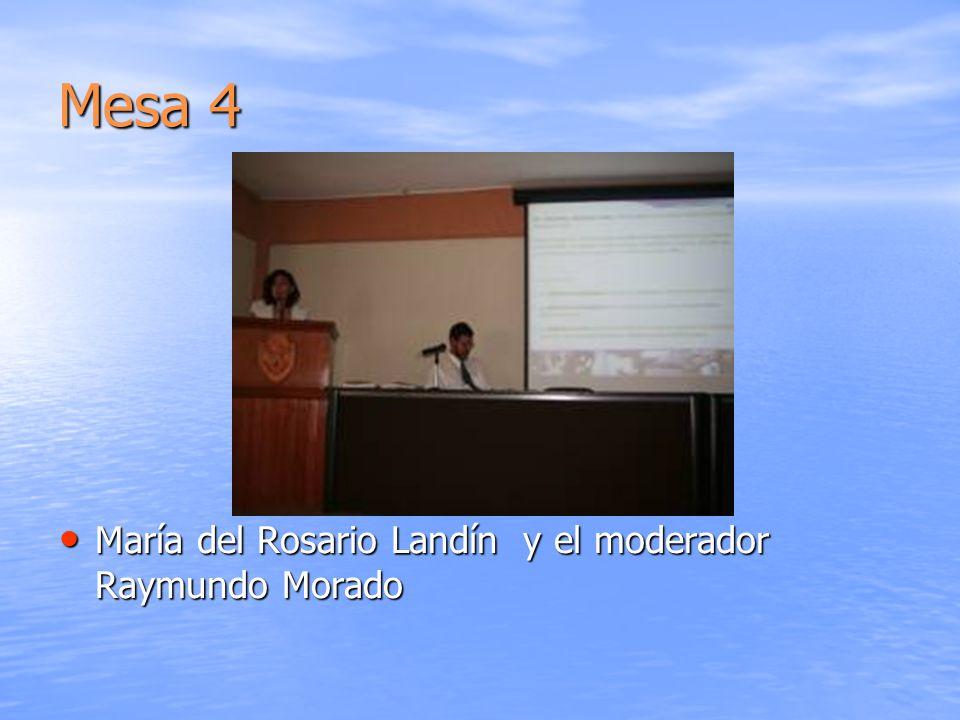 Mesa 4 María del Rosario Landín y el moderador Raymundo Morado María del Rosario Landín y el moderador Raymundo Morado