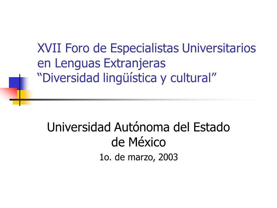 XVII Foro de Especialistas Universitarios en Lenguas Extranjeras Diversidad lingüística y cultural Universidad Autónoma del Estado de México 1o.