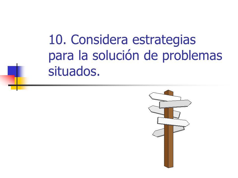 10. Considera estrategias para la solución de problemas situados.