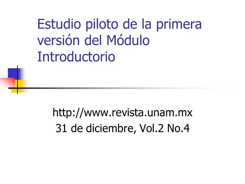 Estudio piloto de la primera versión del Módulo Introductorio http://www.revista.unam.mx 31 de diciembre, Vol.2 No.4