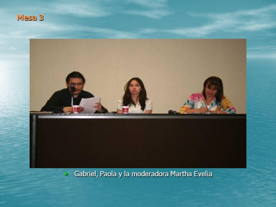 Mesa 3 Gabriel, Paola y la moderadora Martha Evelia Gabriel, Paola y la moderadora Martha Evelia