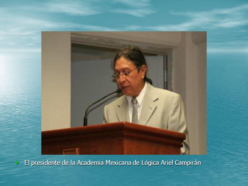 El presidente de la Academia Mexicana de Lógica Ariel Campirán El presidente de la Academia Mexicana de Lógica Ariel Campirán