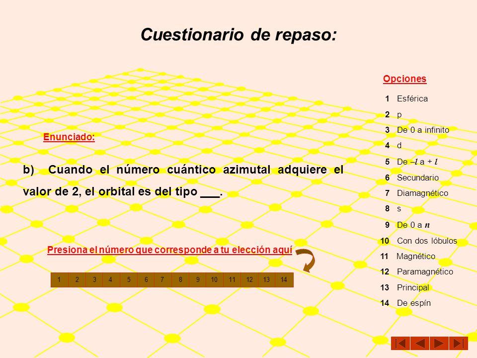 Cuestionario de repaso: Enunciado: Opciones a) El número cuántico ___ indica el tipo de orbital que describe el electrón. 1 Esférica 2 p 3 De 0 a infi