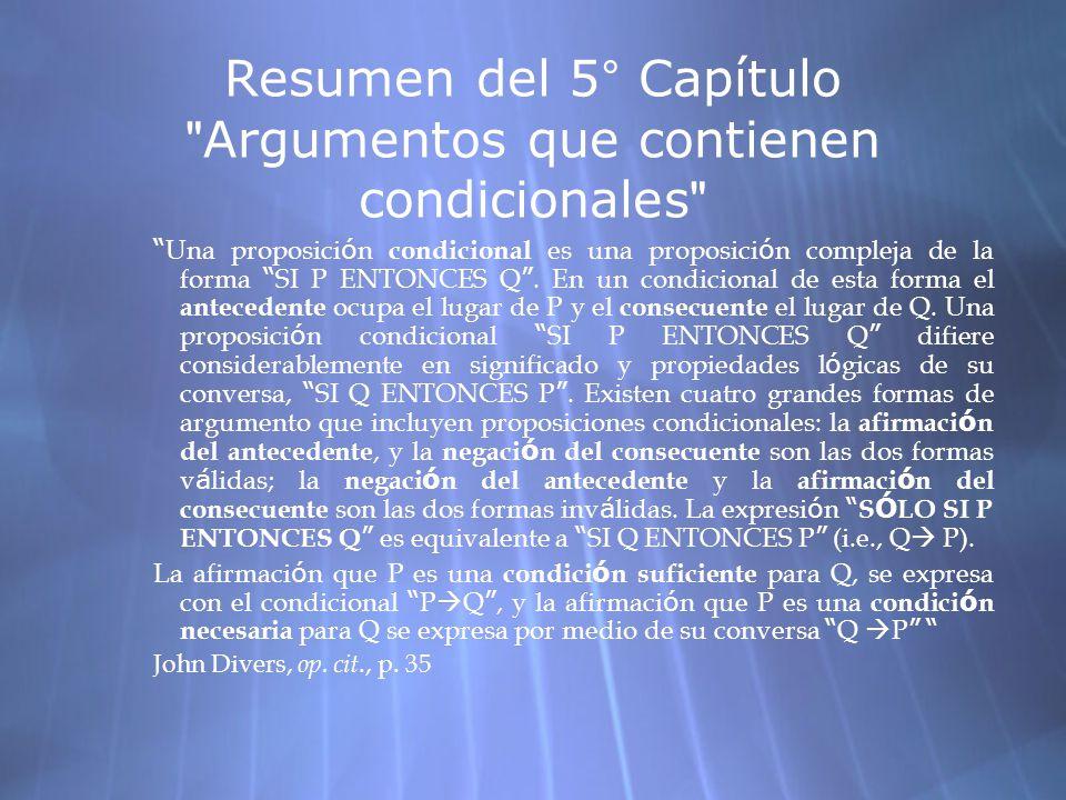 Resumen del 5 ° Capítulo Argumentos que contienen condicionales Una proposici ó n condicional es una proposici ó n compleja de la forma SI P ENTONCES Q.