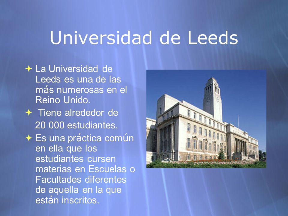 Universidad de Leeds La Universidad de Leeds es una de las m á s numerosas en el Reino Unido. Tiene alrededor de 20 000 estudiantes. Es una pr á ctica