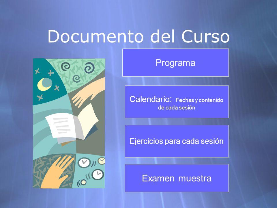 Documento del Curso Calendario : Fechas y contenido de cada sesión Ejercicios para cada sesión Examen muestra Programa