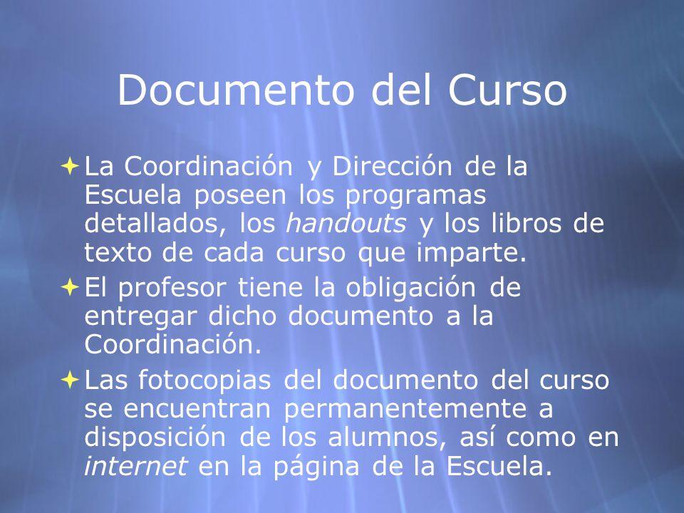 Documento del Curso La Coordinación y Dirección de la Escuela poseen los programas detallados, los handouts y los libros de texto de cada curso que imparte.