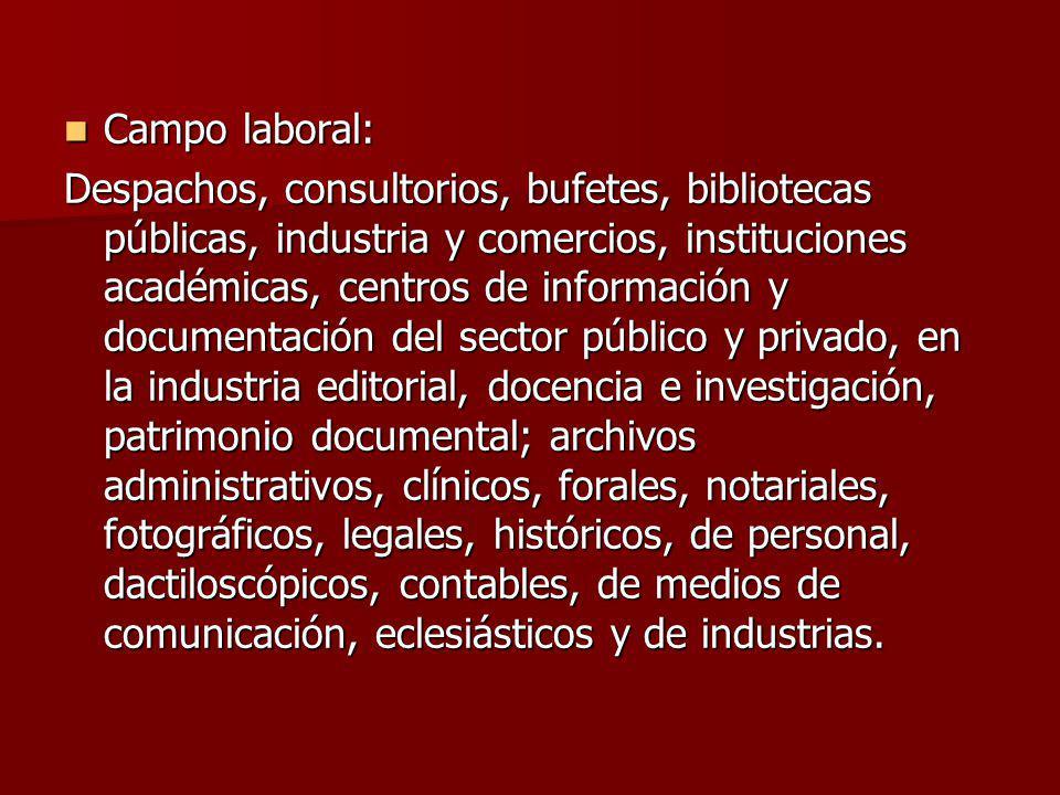 Campo laboral: Campo laboral: Despachos, consultorios, bufetes, bibliotecas públicas, industria y comercios, instituciones académicas, centros de info