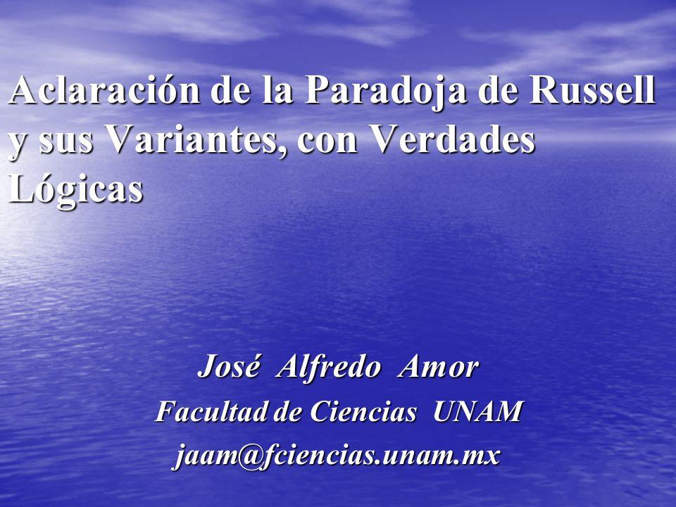 Aclaración de la Paradoja de Russell y sus Variantes, con Verdades Lógicas José Alfredo Amor Facultad de Ciencias UNAM jaam@fciencias.unam.mx