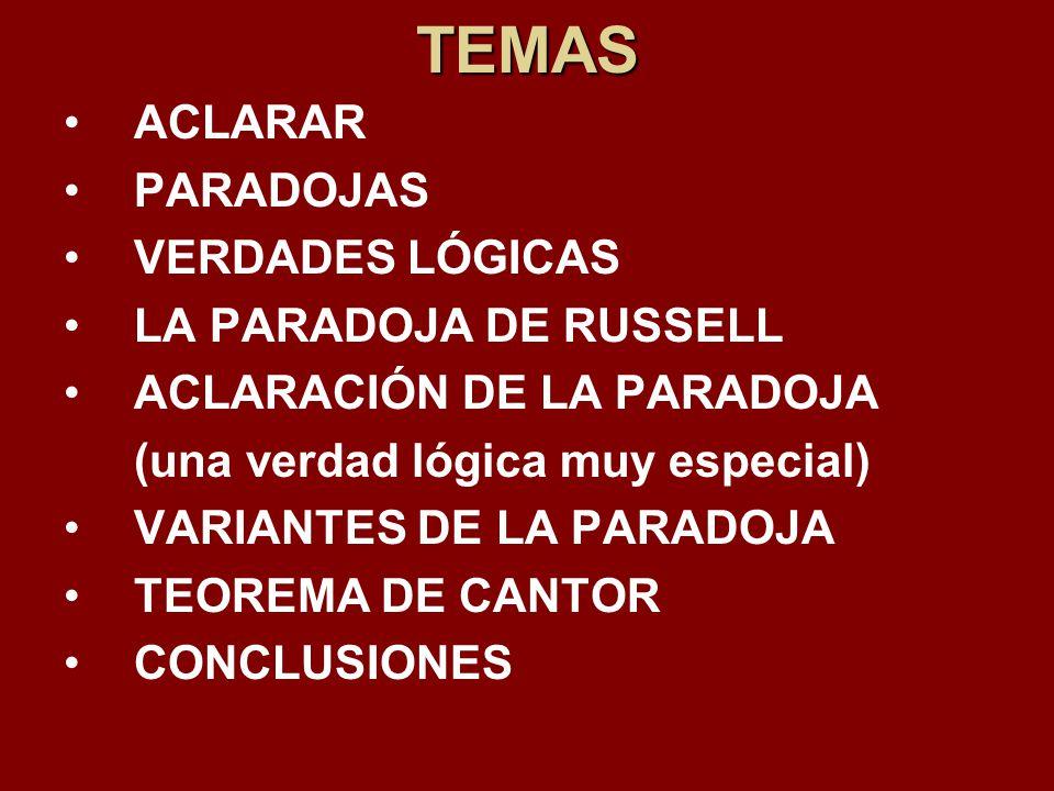 TEMAS ACLARAR PARADOJAS VERDADES LÓGICAS LA PARADOJA DE RUSSELL ACLARACIÓN DE LA PARADOJA (una verdad lógica muy especial) VARIANTES DE LA PARADOJA TE