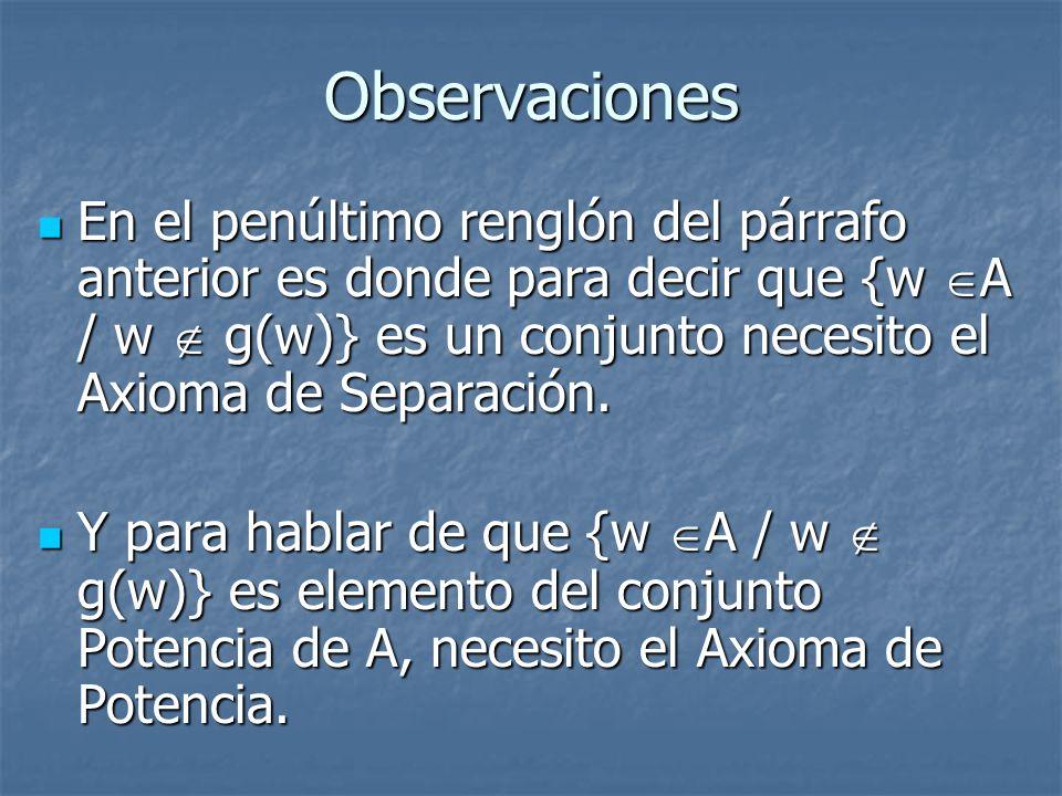 Observaciones En el penúltimo renglón del párrafo anterior es donde para decir que {w A / w g(w)} es un conjunto necesito el Axioma de Separación. En